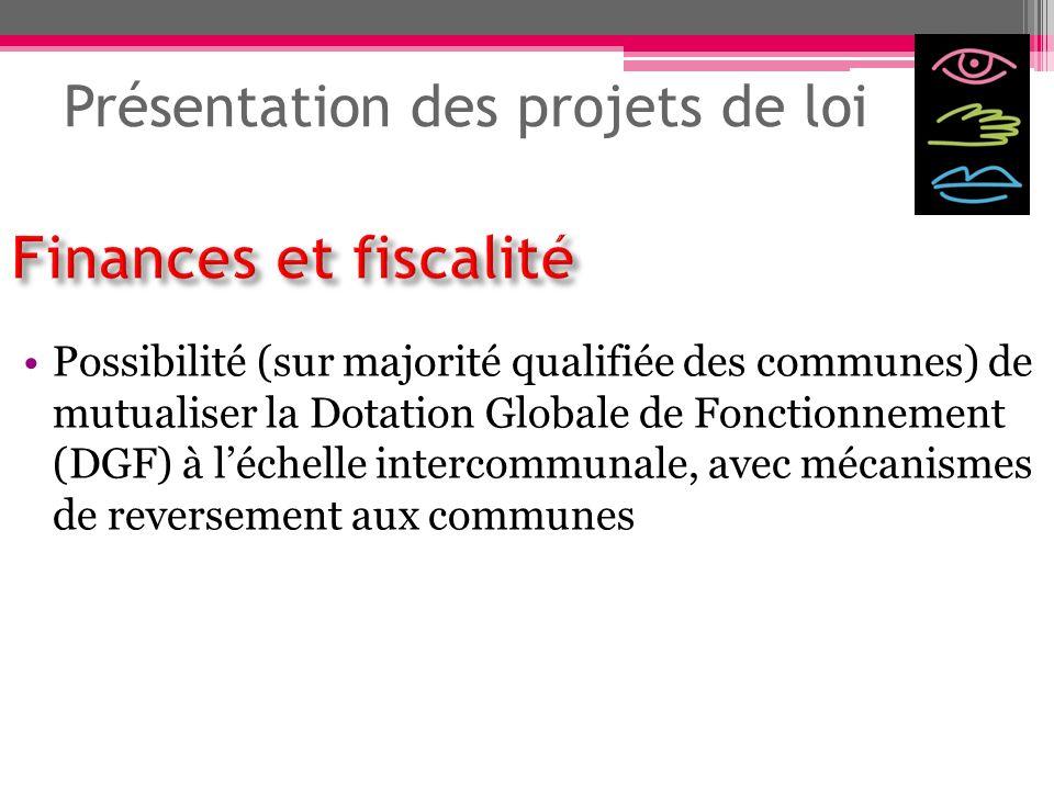 Présentation des projets de loi Possibilité (sur majorité qualifiée des communes) de mutualiser la Dotation Globale de Fonctionnement (DGF) à léchelle