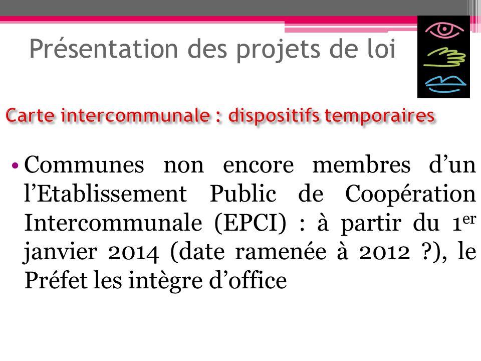 Présentation des projets de loi Communes non encore membres dun lEtablissement Public de Coopération Intercommunale (EPCI) : à partir du 1 er janvier