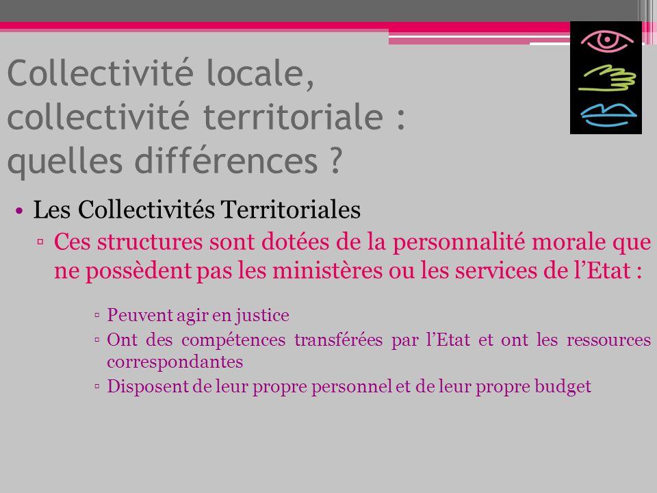 Collectivité locale, collectivité territoriale : quelles différences ? Les Collectivités Territoriales Ces structures sont dotées de la personnalité m