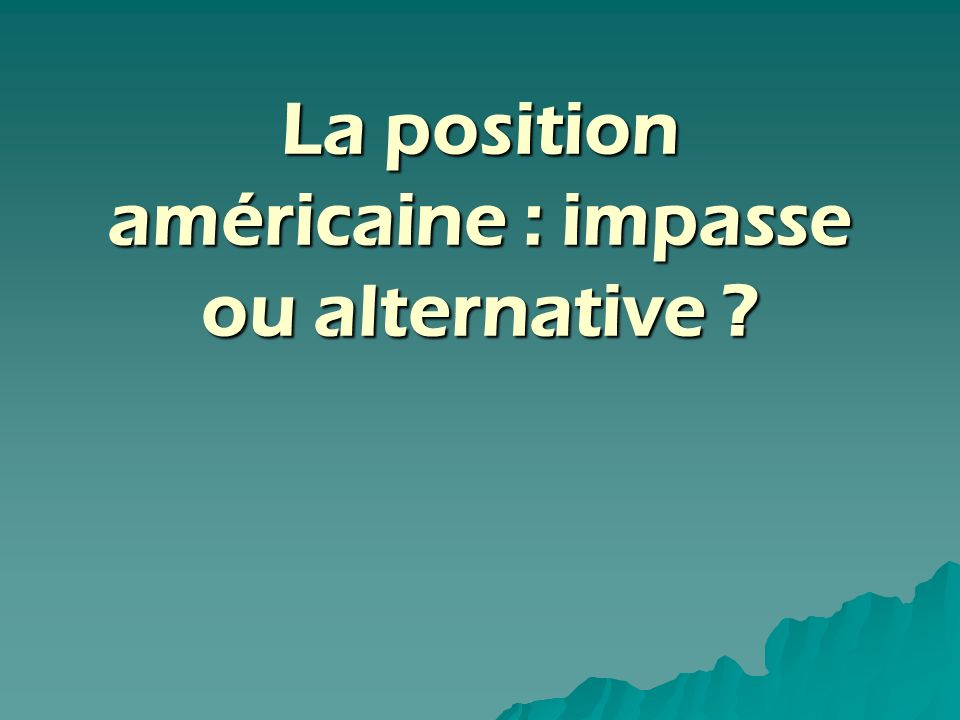 La position américaine : impasse ou alternative ?