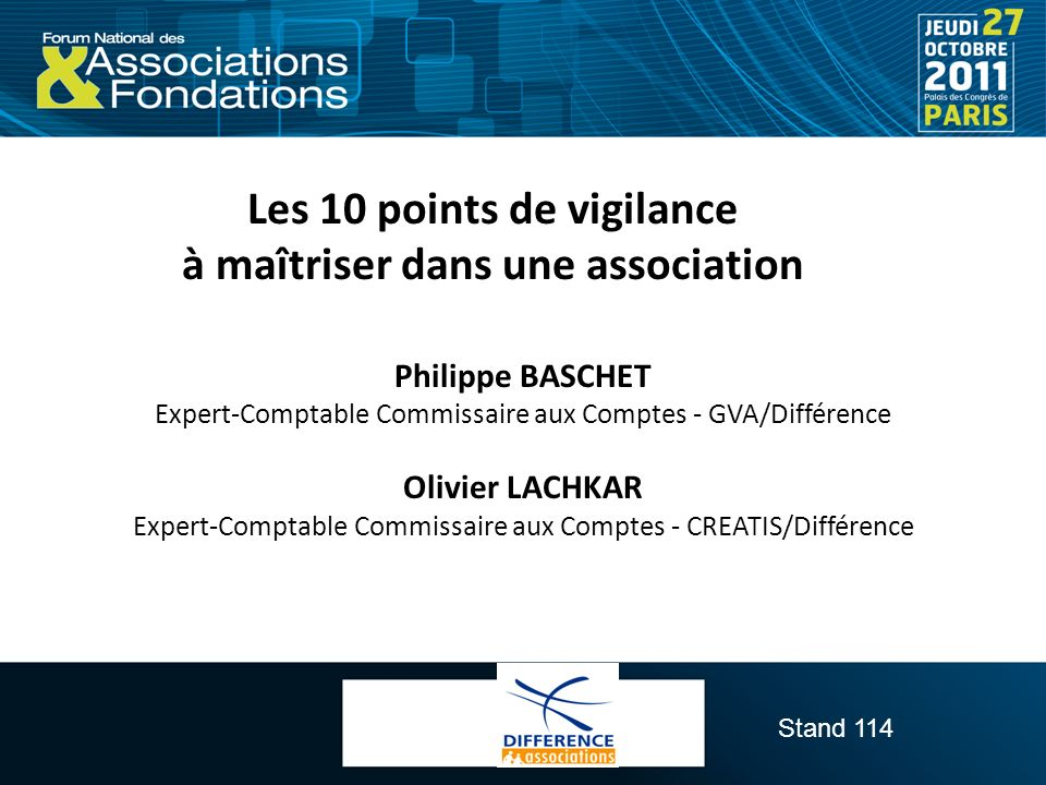 Stand 114 Les 10 points de vigilance à maîtriser dans une association Philippe BASCHET Expert-Comptable Commissaire aux Comptes - GVA/Différence Olivi