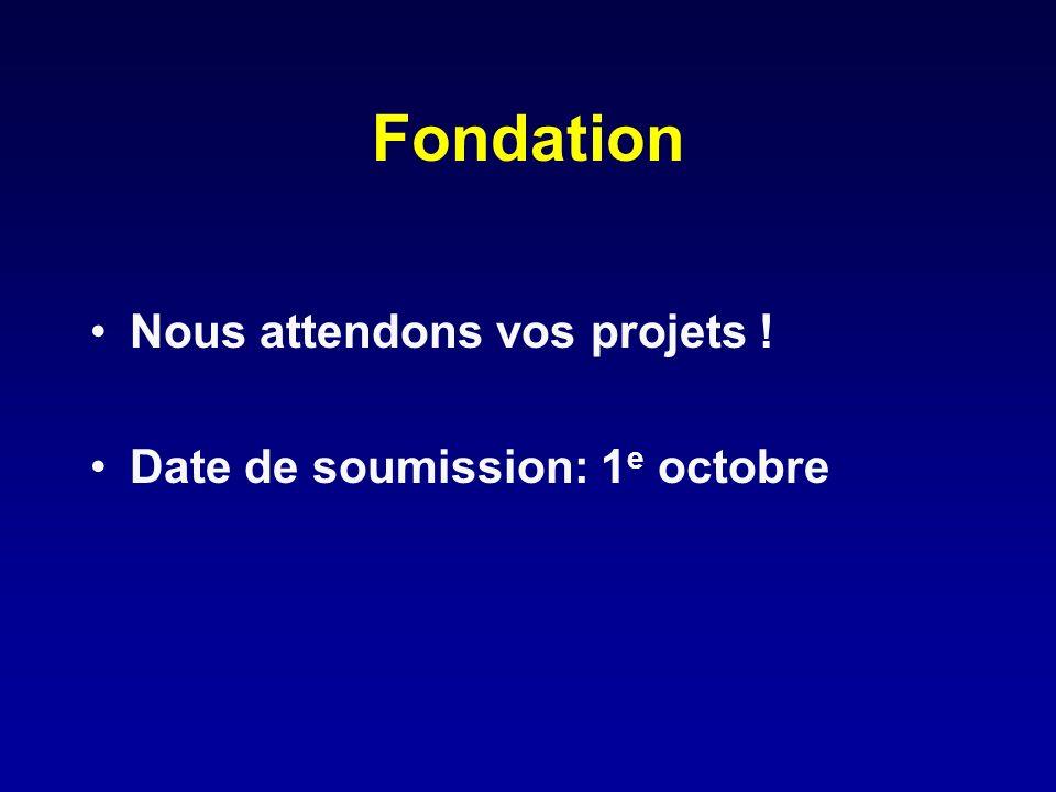Fondation Nous attendons vos projets ! Date de soumission: 1 e octobre