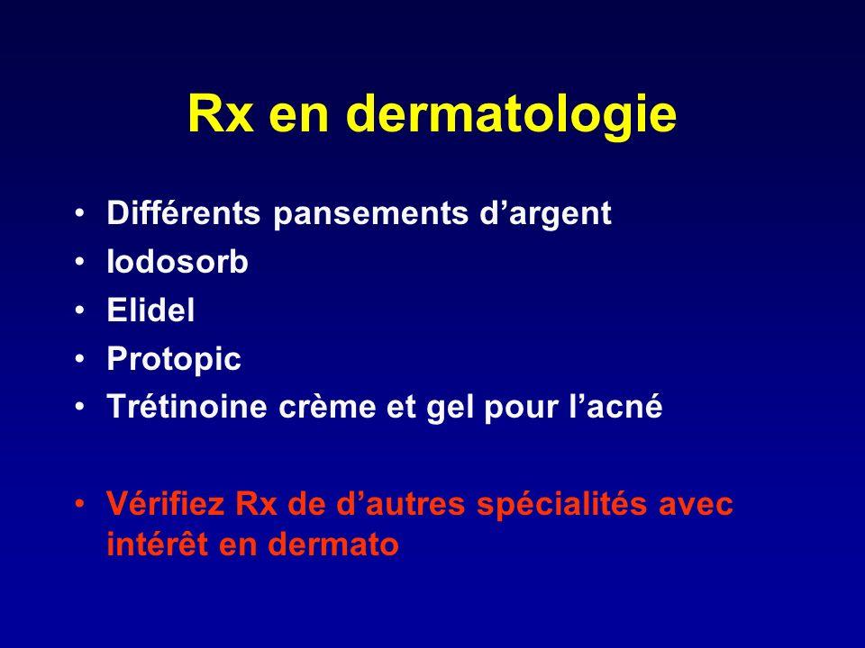 Rx en dermatologie Différents pansements dargent Iodosorb Elidel Protopic Trétinoine crème et gel pour lacné Vérifiez Rx de dautres spécialités avec i