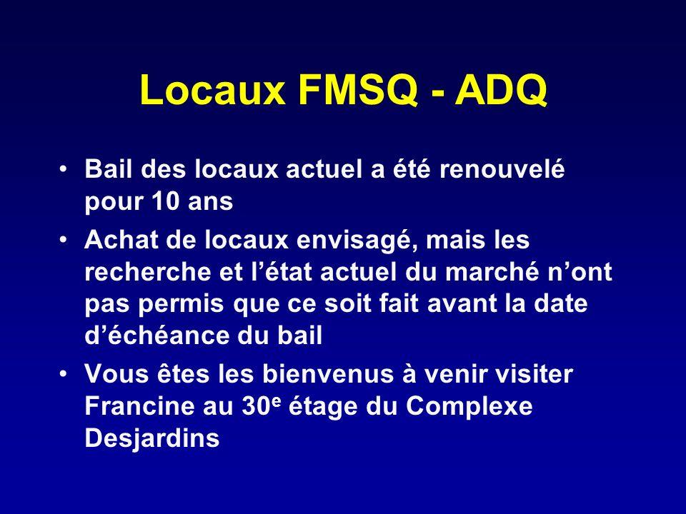 Locaux FMSQ - ADQ Bail des locaux actuel a été renouvelé pour 10 ans Achat de locaux envisagé, mais les recherche et létat actuel du marché nont pas p