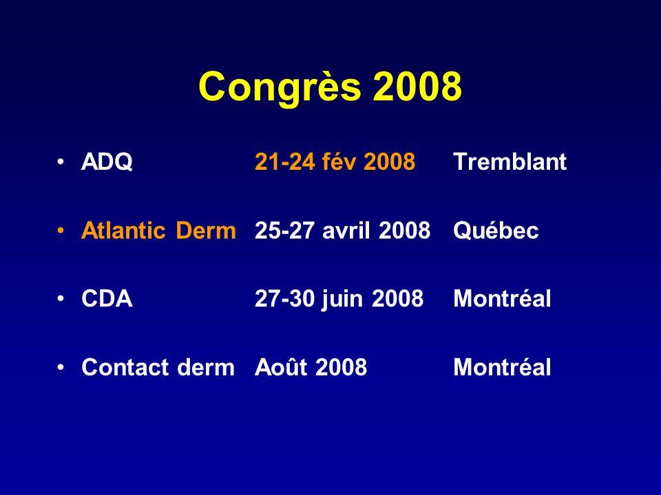 Congrès 2008 ADQ21-24 fév 2008Tremblant Atlantic Derm25-27 avril 2008Québec CDA27-30 juin 2008Montréal Contact dermAoût 2008Montréal
