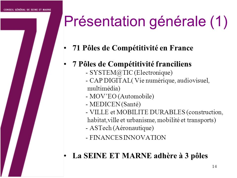 14 Présentation générale (1) 71 Pôles de Compétitivité en France 7 Pôles de Compétitivité franciliens - SYSTEM@TIC (Electronique) - CAP DIGITAL( Vie n