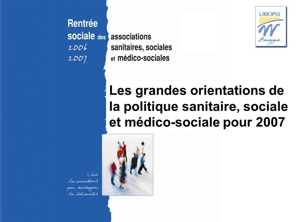 Rentrée sociale 2006-2007 – Uriopss Bourgogne Les grandes orientations de la politique sanitaire, sociale et médico-sociale pour 2007