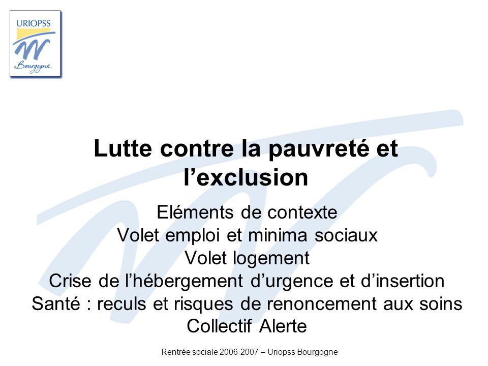 Rentrée sociale 2006-2007 – Uriopss Bourgogne Lutte contre la pauvreté et lexclusion Eléments de contexte Volet emploi et minima sociaux Volet logemen