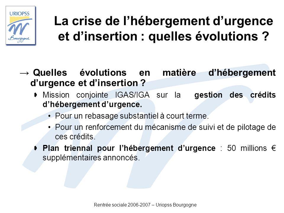 Rentrée sociale 2006-2007 – Uriopss Bourgogne Quelles évolutions en matière dhébergement durgence et dinsertion ? Mission conjointe IGAS/IGA sur la ge
