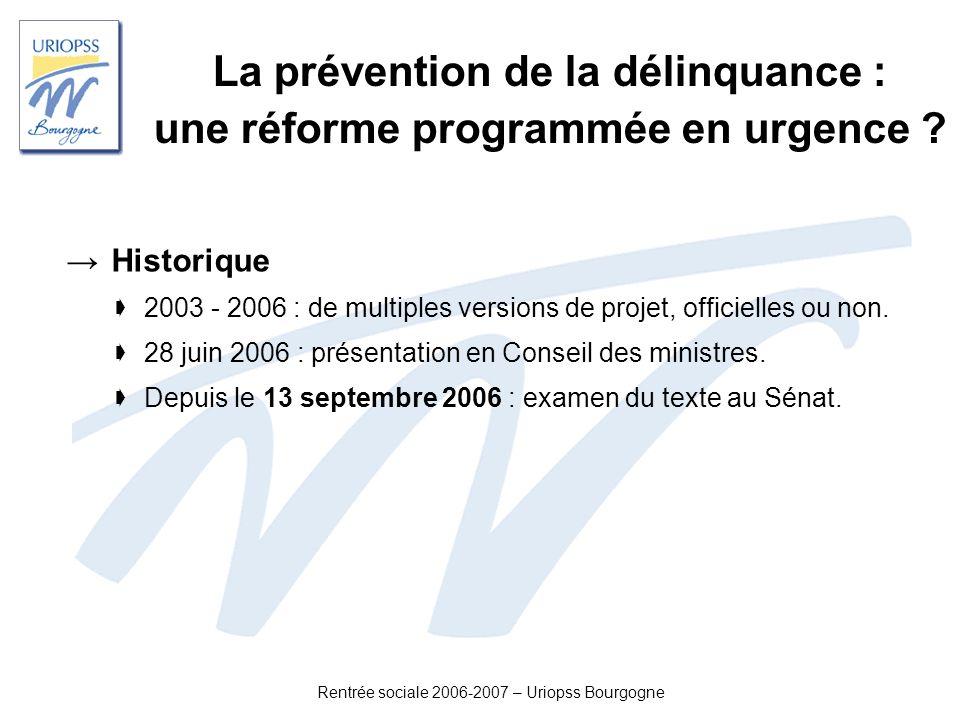 Rentrée sociale 2006-2007 – Uriopss Bourgogne La prévention de la délinquance : une réforme programmée en urgence ? Historique 2003 - 2006 : de multip