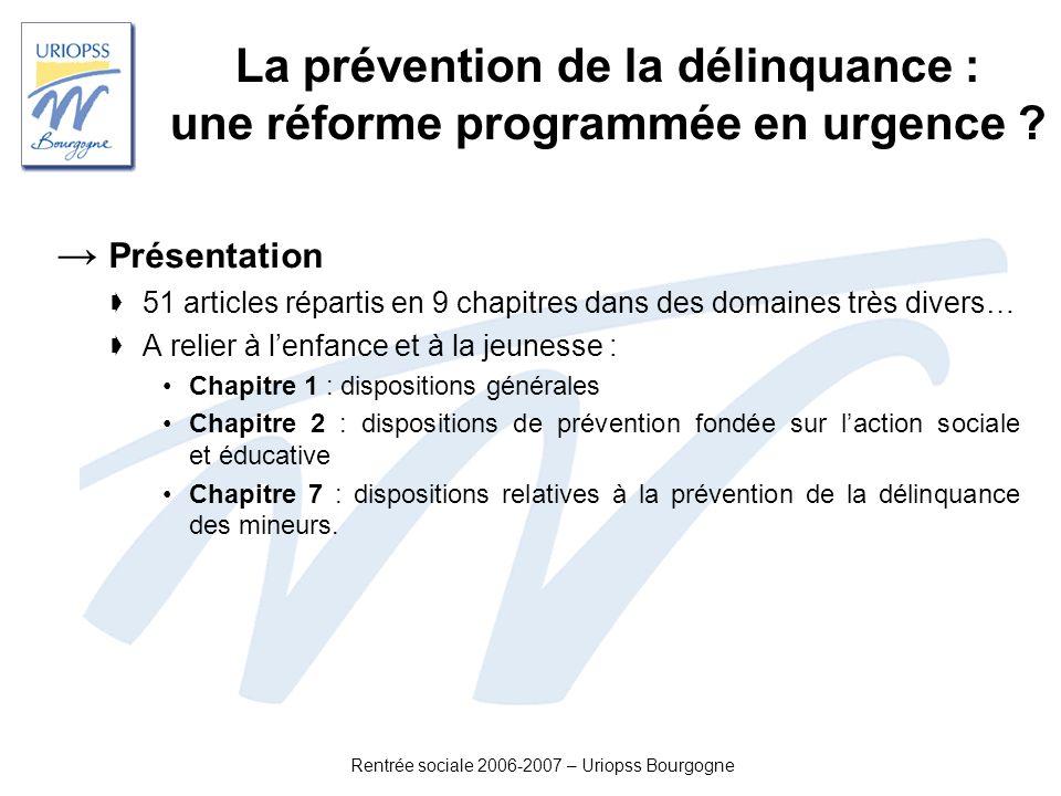 Rentrée sociale 2006-2007 – Uriopss Bourgogne La prévention de la délinquance : une réforme programmée en urgence ? Présentation 51 articles répartis