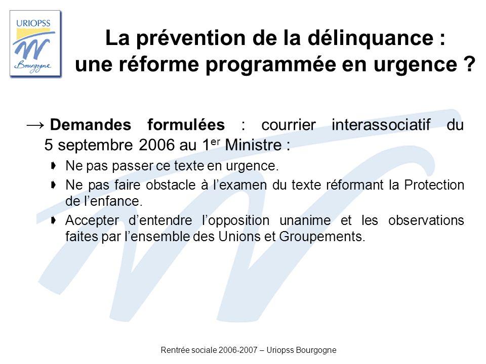Rentrée sociale 2006-2007 – Uriopss Bourgogne La prévention de la délinquance : une réforme programmée en urgence ? Demandes formulées : courrier inte