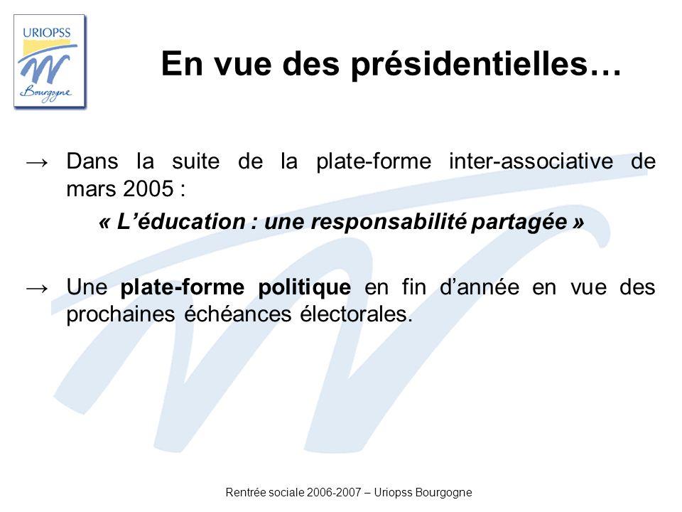 Rentrée sociale 2006-2007 – Uriopss Bourgogne Dans la suite de la plate-forme inter-associative de mars 2005 : « Léducation : une responsabilité parta