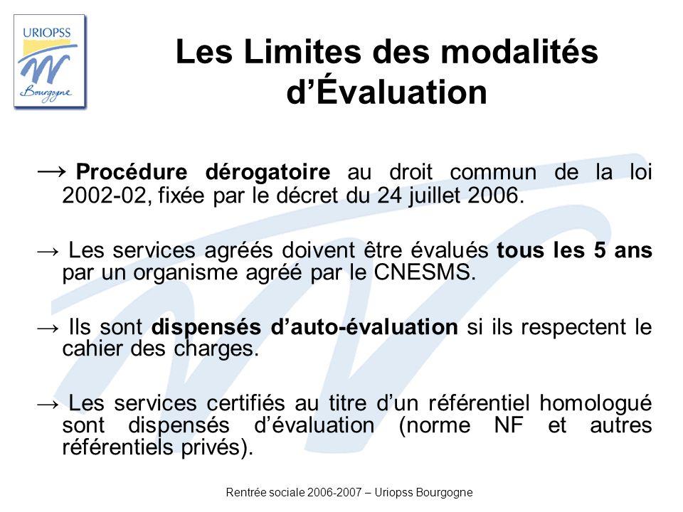 Rentrée sociale 2006-2007 – Uriopss Bourgogne Les Limites des modalités dÉvaluation Procédure dérogatoire au droit commun de la loi 2002-02, fixée par