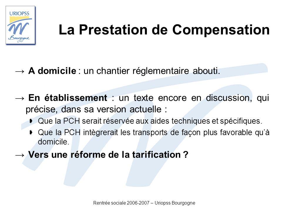 Rentrée sociale 2006-2007 – Uriopss Bourgogne La Prestation de Compensation A domicile : un chantier réglementaire abouti. En établissement : un texte