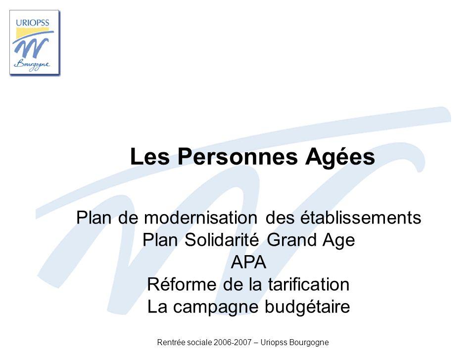 Rentrée sociale 2006-2007 – Uriopss Bourgogne Les Personnes Agées Plan de modernisation des établissements Plan Solidarité Grand Age APA Réforme de la