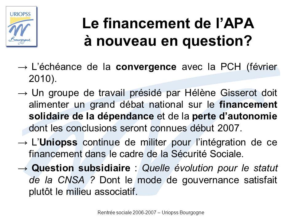 Rentrée sociale 2006-2007 – Uriopss Bourgogne Le financement de lAPA à nouveau en question? Léchéance de la convergence avec la PCH (février 2010). Un