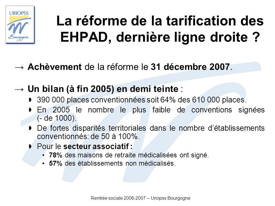 Rentrée sociale 2006-2007 – Uriopss Bourgogne La réforme de la tarification des EHPAD, dernière ligne droite ? Achèvement de la réforme le 31 décembre
