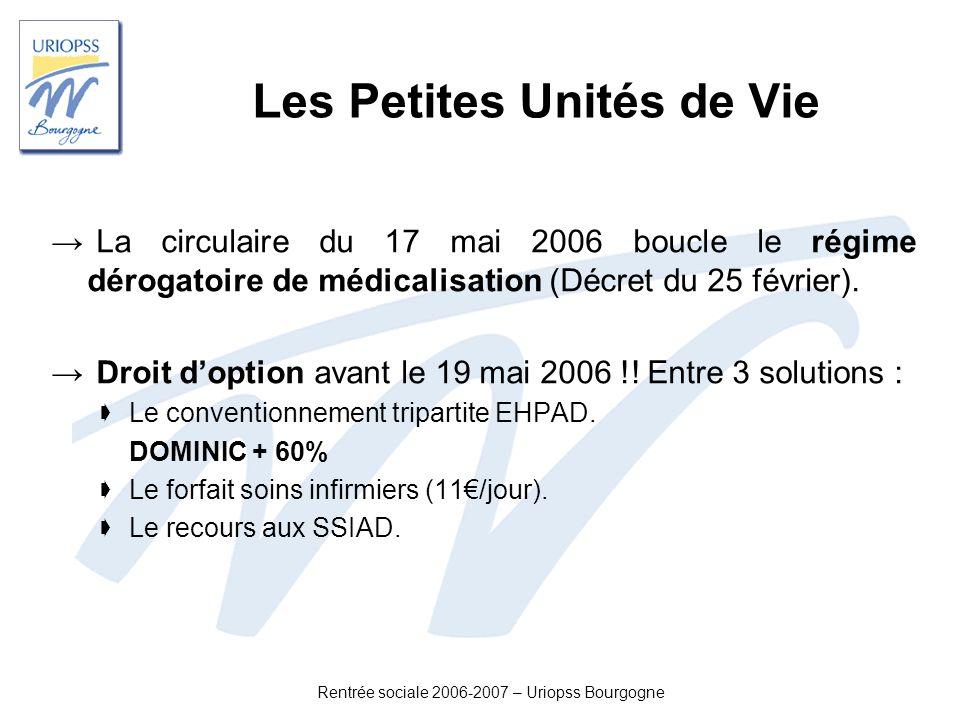 Rentrée sociale 2006-2007 – Uriopss Bourgogne Les Petites Unités de Vie La circulaire du 17 mai 2006 boucle le régime dérogatoire de médicalisation (D