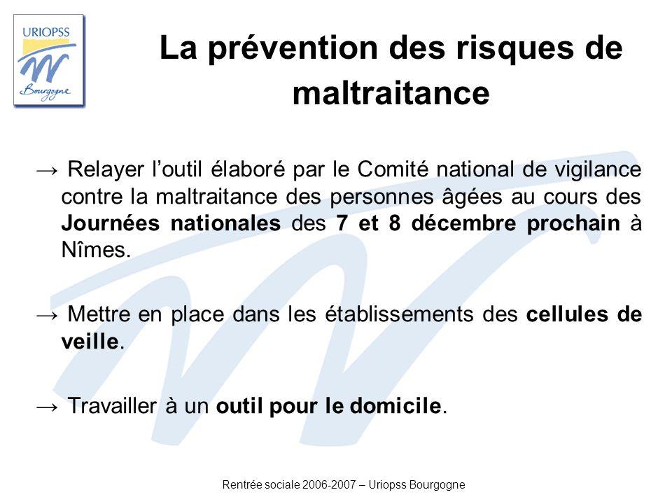 Rentrée sociale 2006-2007 – Uriopss Bourgogne La prévention des risques de maltraitance Relayer loutil élaboré par le Comité national de vigilance con