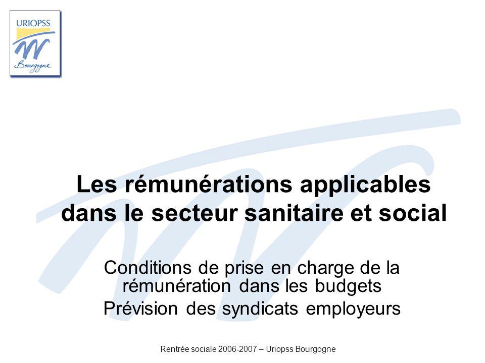 Rentrée sociale 2006-2007 – Uriopss Bourgogne Les rémunérations applicables dans le secteur sanitaire et social Conditions de prise en charge de la ré