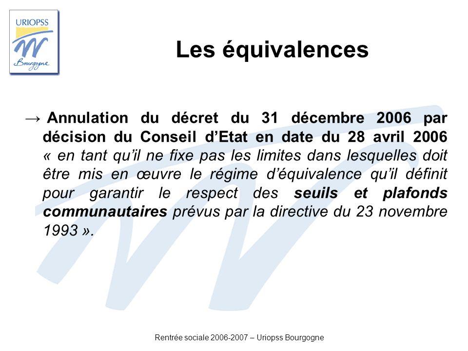 Rentrée sociale 2006-2007 – Uriopss Bourgogne Les équivalences Annulation du décret du 31 décembre 2006 par décision du Conseil dEtat en date du 28 av