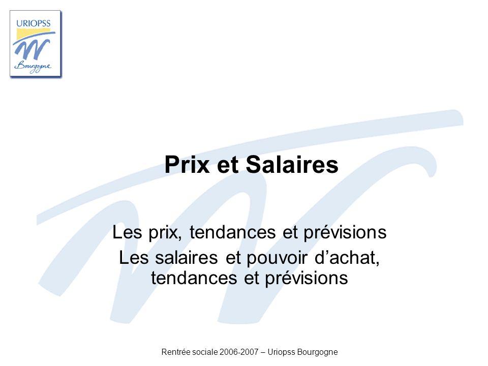 Rentrée sociale 2006-2007 – Uriopss Bourgogne Prix et Salaires Les prix, tendances et prévisions Les salaires et pouvoir dachat, tendances et prévisio
