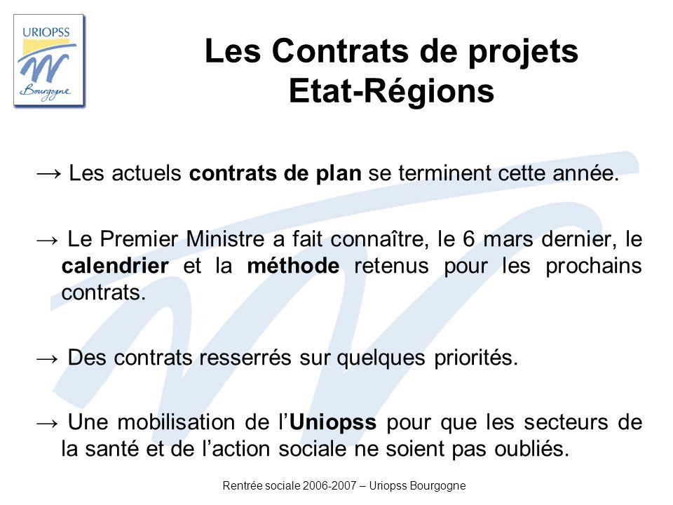 Rentrée sociale 2006-2007 – Uriopss Bourgogne Les Contrats de projets Etat-Régions Les actuels contrats de plan se terminent cette année. Le Premier M