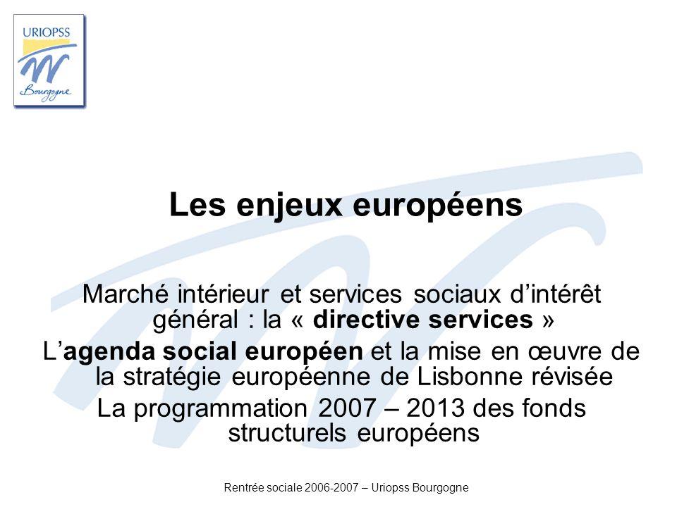 Rentrée sociale 2006-2007 – Uriopss Bourgogne Marché intérieur et services sociaux dintérêt général Directive « services » : âpres discussions autour de lexclusion des services sociaux : Exclusion large des services de santé de la directive.