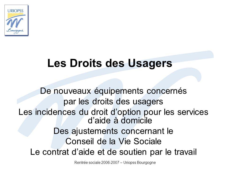 Rentrée sociale 2006-2007 – Uriopss Bourgogne Les Droits des Usagers De nouveaux équipements concernés par les droits des usagers Les incidences du dr