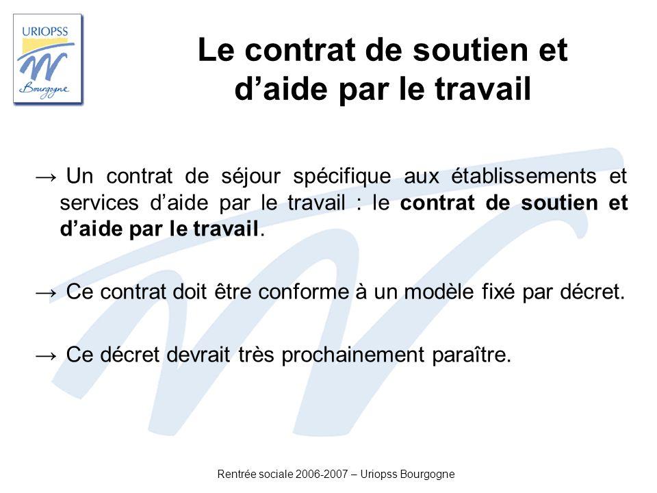 Rentrée sociale 2006-2007 – Uriopss Bourgogne Le contrat de soutien et daide par le travail Un contrat de séjour spécifique aux établissements et serv
