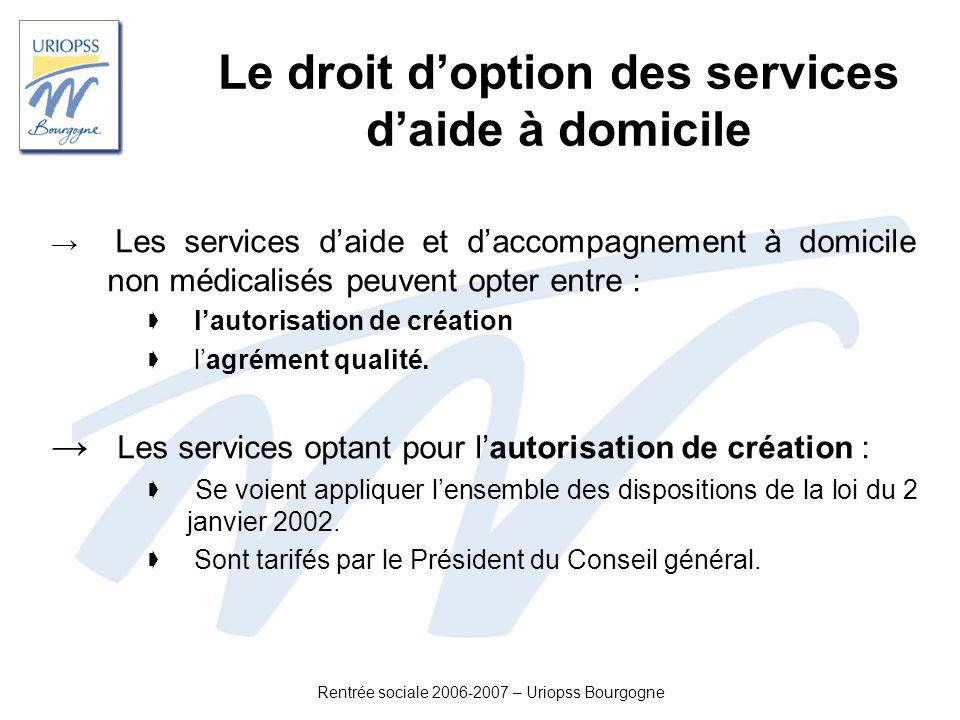 Rentrée sociale 2006-2007 – Uriopss Bourgogne Le droit doption des services daide à domicile Les services daide et daccompagnement à domicile non médi