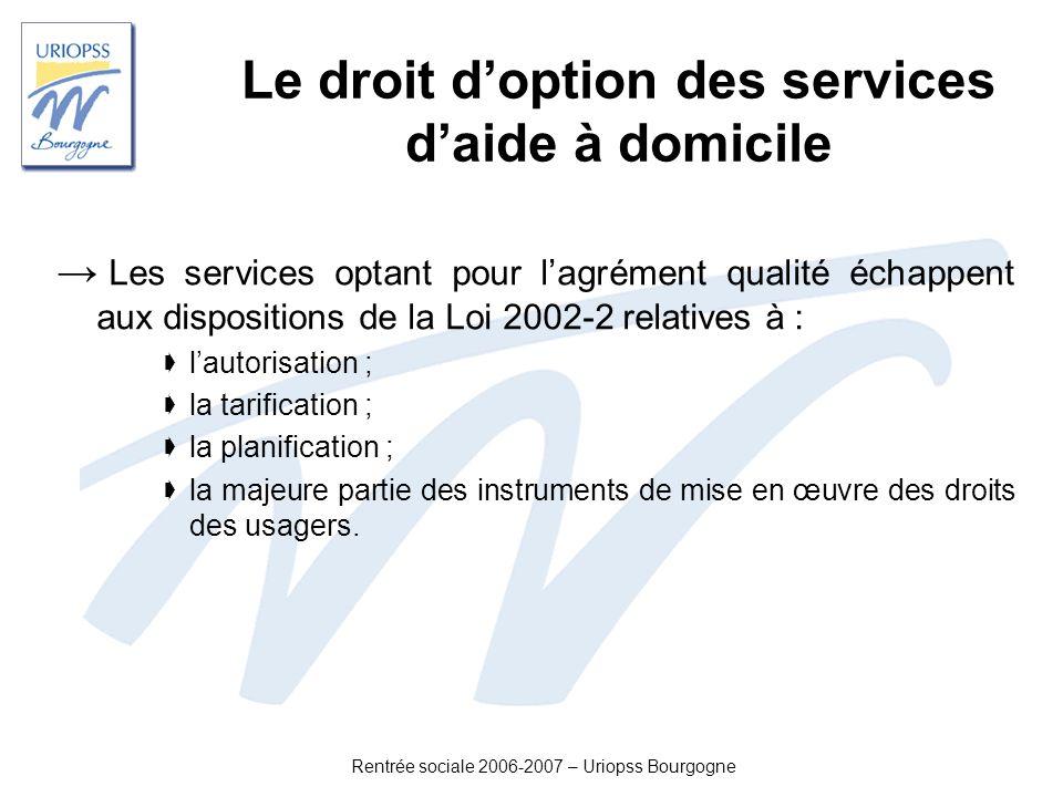Rentrée sociale 2006-2007 – Uriopss Bourgogne Le droit doption des services daide à domicile Les services optant pour lagrément qualité échappent aux