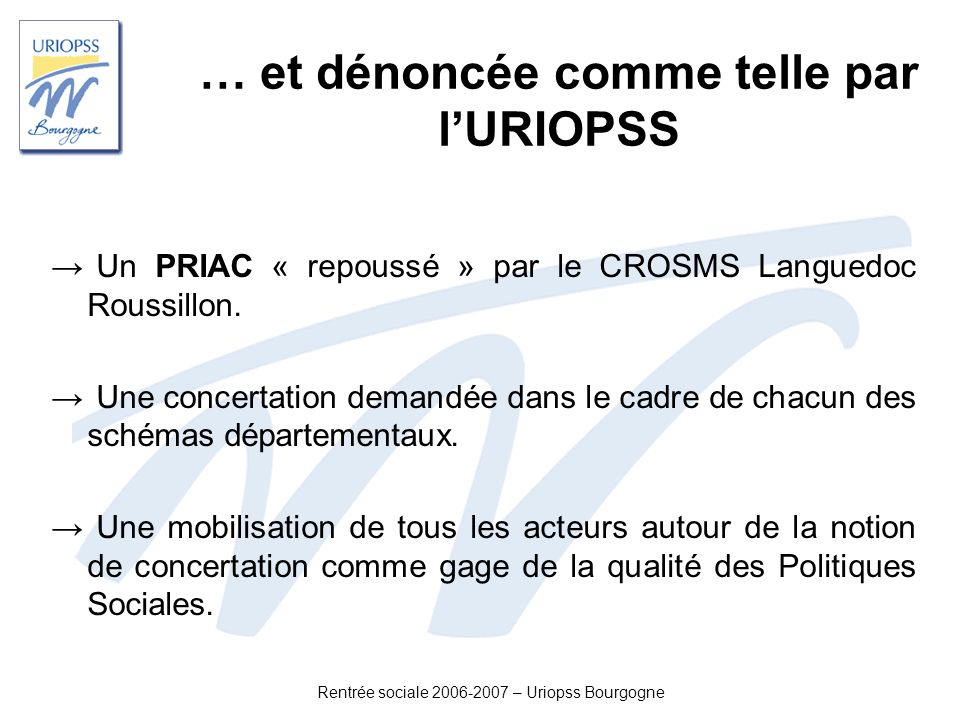 Rentrée sociale 2006-2007 – Uriopss Bourgogne … et dénoncée comme telle par lURIOPSS Un PRIAC « repoussé » par le CROSMS Languedoc Roussillon. Une con
