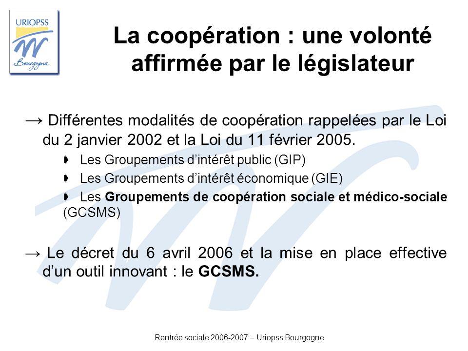 Rentrée sociale 2006-2007 – Uriopss Bourgogne La coopération : une volonté affirmée par le législateur Différentes modalités de coopération rappelées