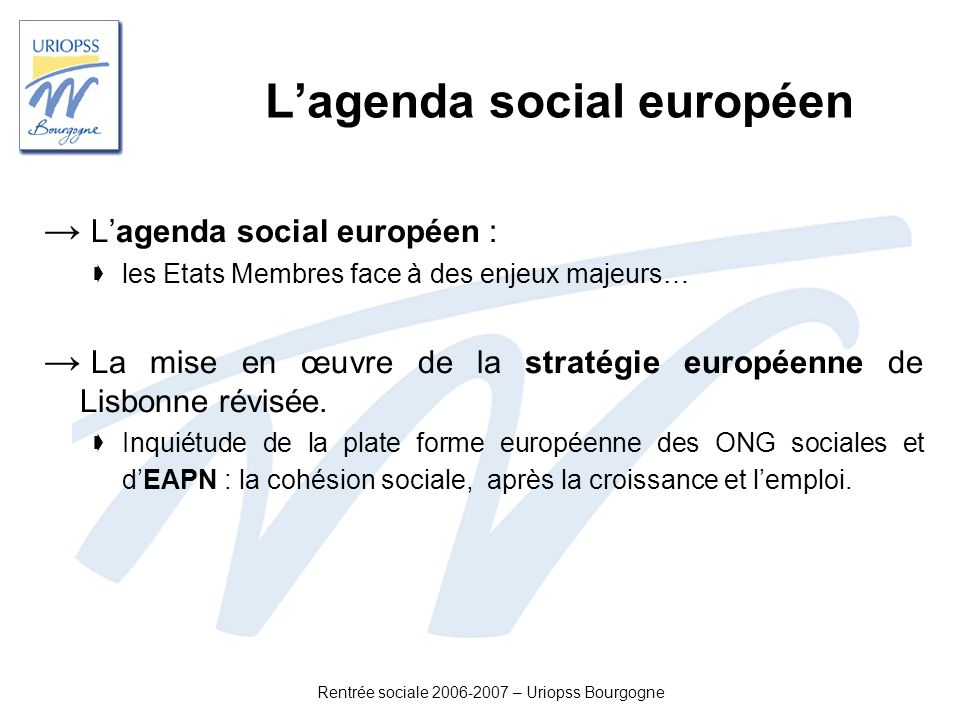 Rentrée sociale 2006-2007 – Uriopss Bourgogne Le volet Logement Des enjeux politiques forts Lexpérimentation du Droit au Logement Opposable Le Fonds de Garantie des Risques Locatifs : Une entrée en vigueur prévue le 1 er janvier 2007.