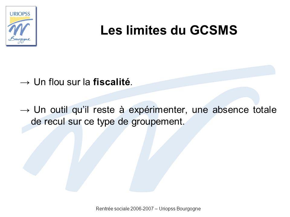 Rentrée sociale 2006-2007 – Uriopss Bourgogne Les limites du GCSMS Un flou sur la fiscalité. Un outil quil reste à expérimenter, une absence totale de