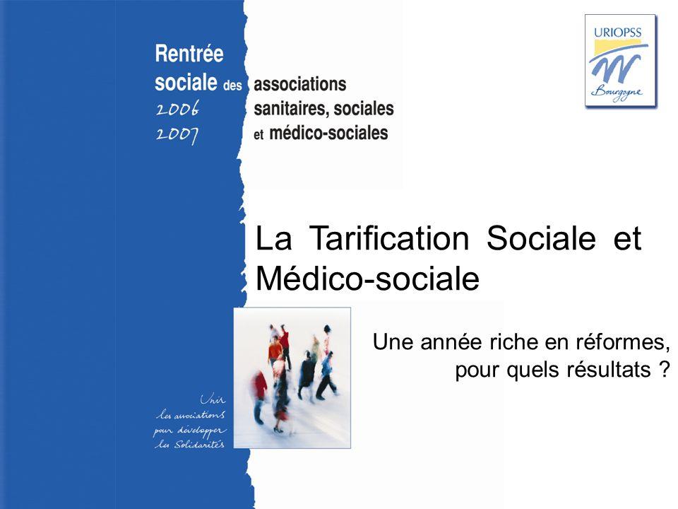 Rentrée sociale 2006-2007 – Uriopss Bourgogne La Tarification Sociale et Médico-sociale Une année riche en réformes, pour quels résultats ?