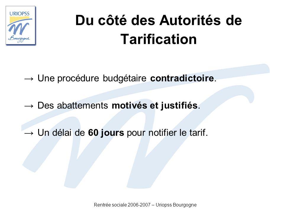Rentrée sociale 2006-2007 – Uriopss Bourgogne Du côté des Autorités de Tarification Une procédure budgétaire contradictoire. Des abattements motivés e