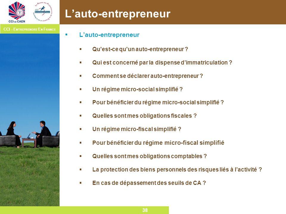 38 CCI – E NTREPRENDRE E N F RANCE 38 Lauto-entrepreneur Qu'est-ce qu'un auto-entrepreneur ? Qui est concerné par la dispense dimmatriculation ? Comme