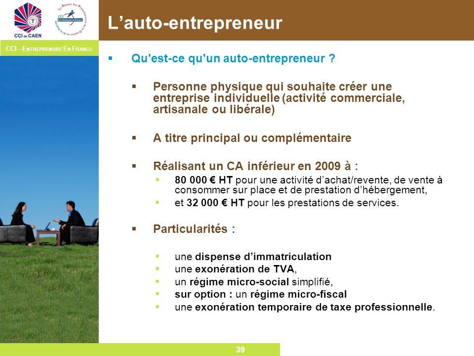 39 CCI – E NTREPRENDRE E N F RANCE 39 Lauto-entrepreneur Qu'est-ce qu'un auto-entrepreneur ? Personne physique qui souhaite créer une entreprise indiv