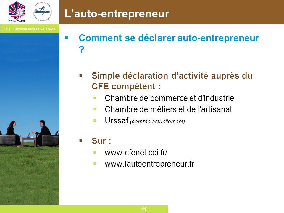 41 CCI – E NTREPRENDRE E N F RANCE 41 Lauto-entrepreneur Comment se déclarer auto-entrepreneur ? Simple déclaration d'activité auprès du CFE compétent