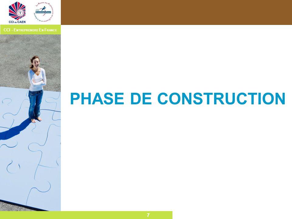 7 CCI – E NTREPRENDRE E N F RANCE 7 PHASE DE CONSTRUCTION