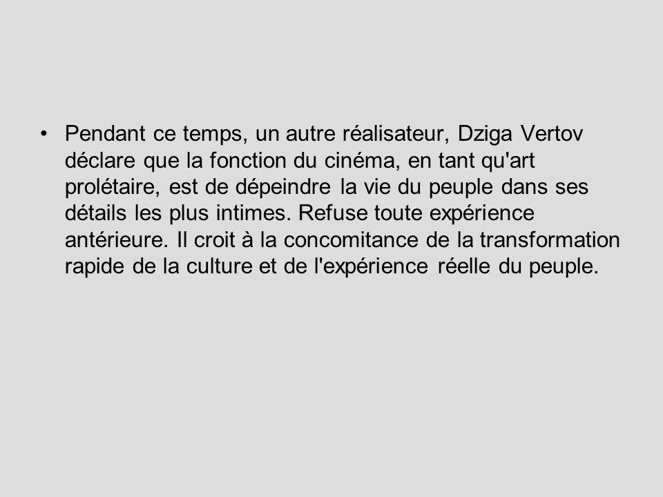 Pendant ce temps, un autre réalisateur, Dziga Vertov déclare que la fonction du cinéma, en tant qu'art prolétaire, est de dépeindre la vie du peuple d
