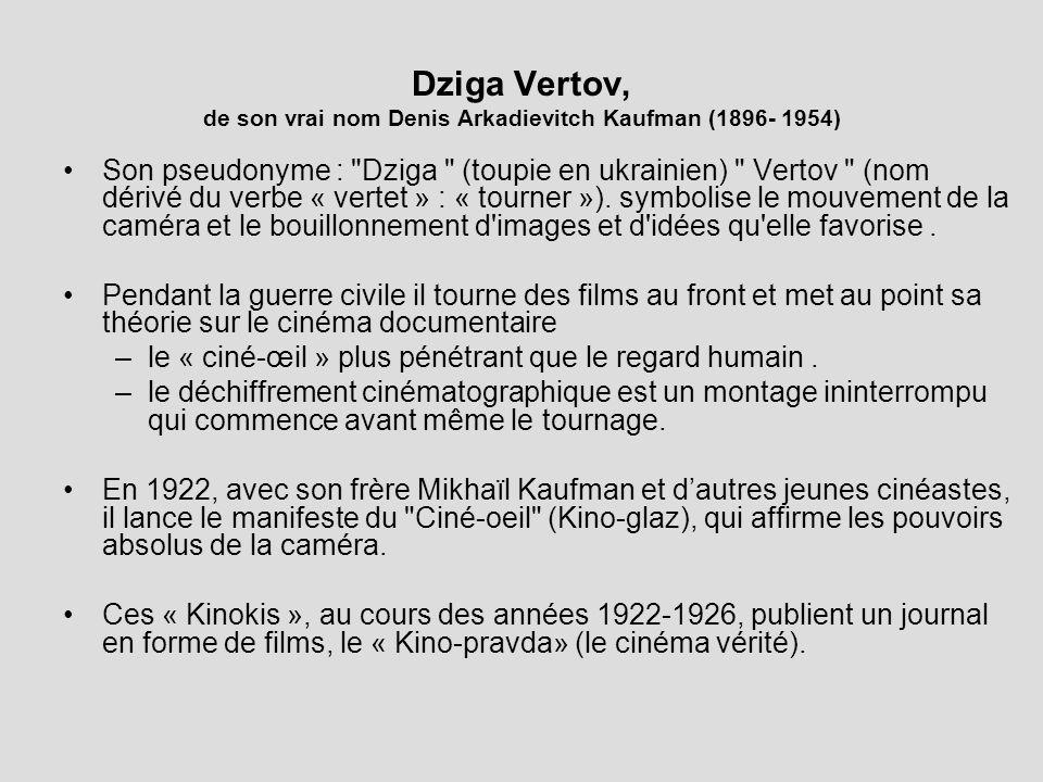 Dziga Vertov, de son vrai nom Denis Arkadievitch Kaufman (1896- 1954) Son pseudonyme : Dziga (toupie en ukrainien) Vertov (nom dérivé du verbe « vertet » : « tourner »).
