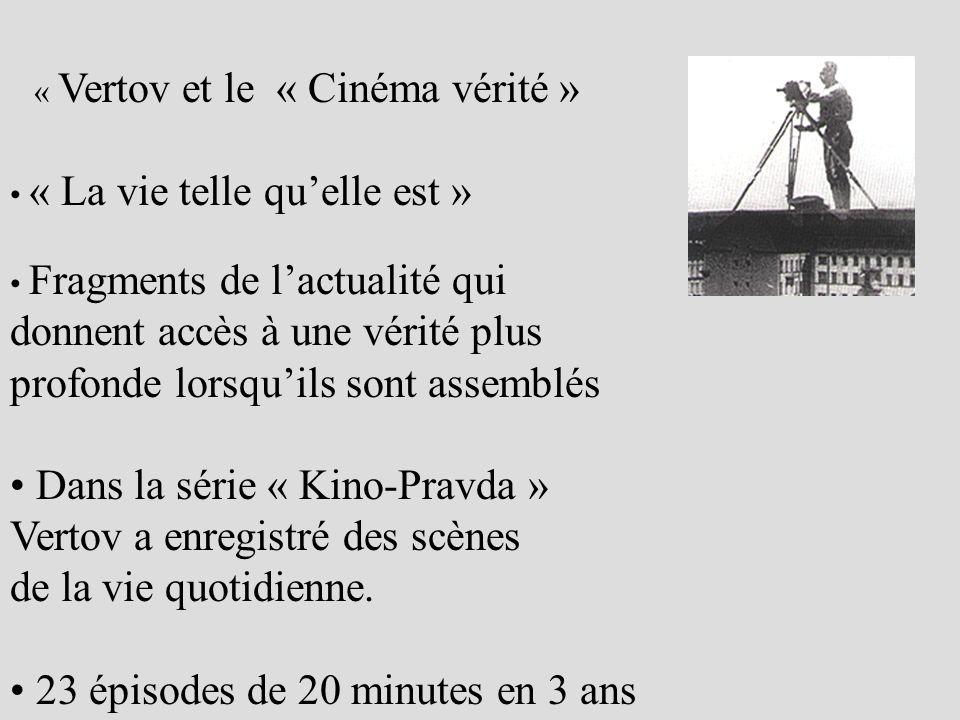 « Vertov et le « Cinéma vérité » « La vie telle quelle est » Fragments de lactualité qui donnent accès à une vérité plus profonde lorsquils sont assemblés Dans la série « Kino-Pravda » Vertov a enregistré des scènes de la vie quotidienne.