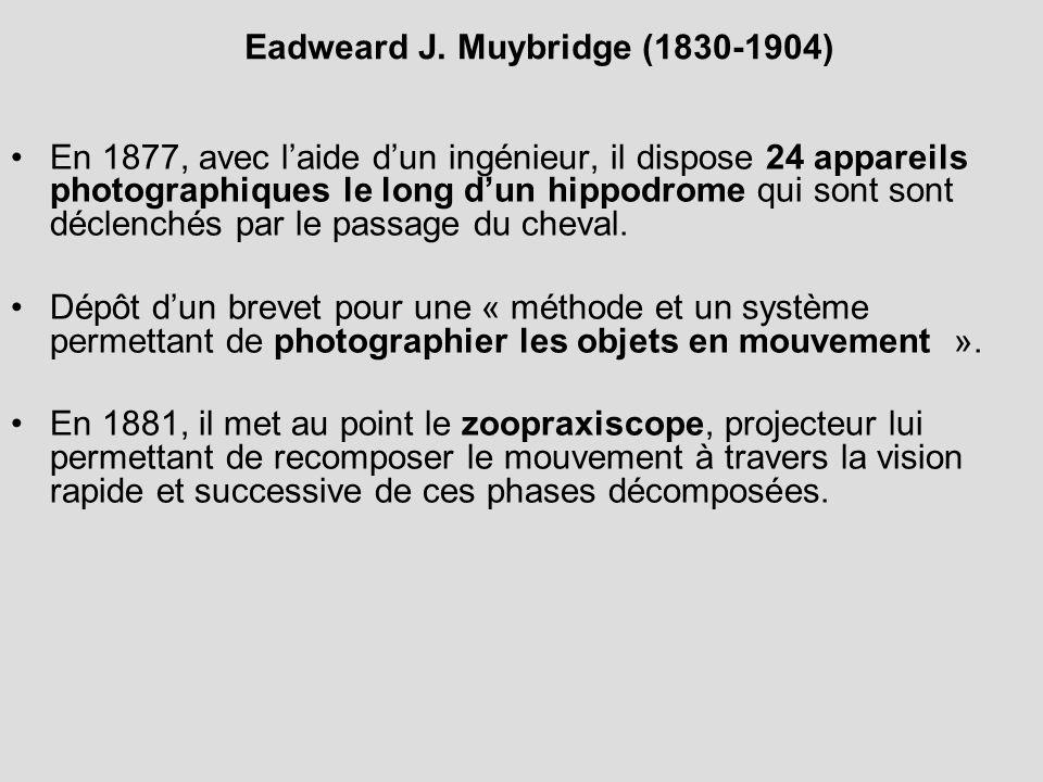 Eadweard J. Muybridge (1830-1904) En 1877, avec laide dun ingénieur, il dispose 24 appareils photographiques le long dun hippodrome qui sont sont décl