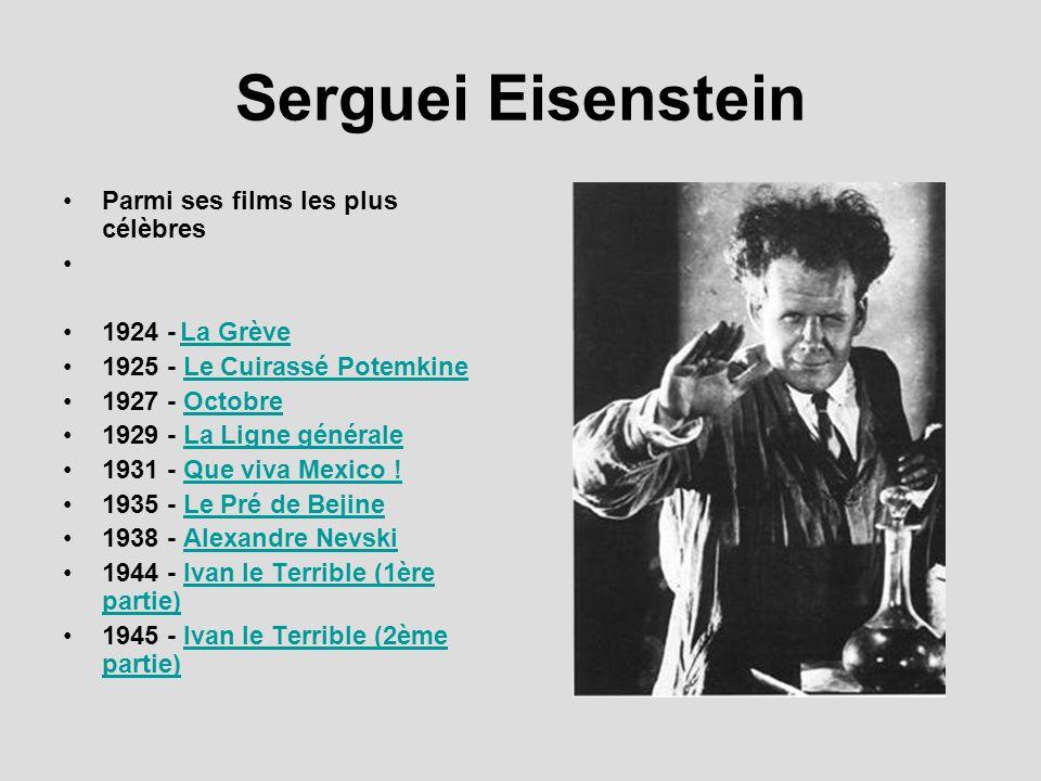 Serguei Eisenstein Parmi ses films les plus célèbres 1924 - La Grève La Grève 1925 - Le Cuirassé PotemkineLe Cuirassé Potemkine 1927 - OctobreOctobre 1929 - La Ligne généraleLa Ligne générale 1931 - Que viva Mexico !Que viva Mexico .