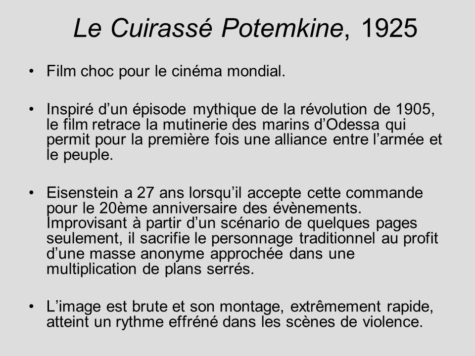 Le Cuirassé Potemkine, 1925 Film choc pour le cinéma mondial. Inspiré dun épisode mythique de la révolution de 1905, le film retrace la mutinerie des