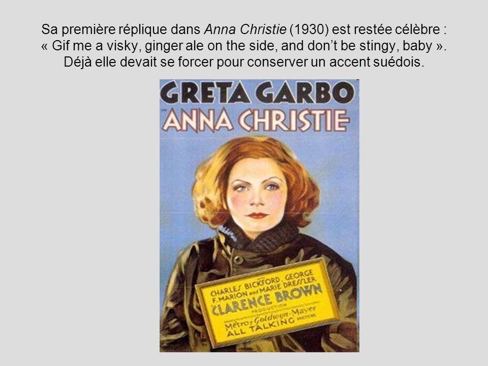 Sa première réplique dans Anna Christie (1930) est restée célèbre : « Gif me a visky, ginger ale on the side, and dont be stingy, baby ».